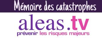 Aleas.tv et Memoiredescatastrophes.org s'associent au service de la résilience